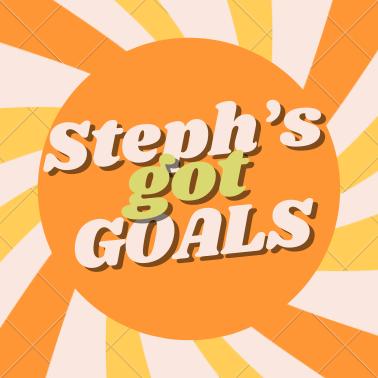 Steph's Got Goals- OctoberEdition
